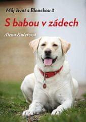 Alena Kučerová: S babou v zádech - Můj život s Blonckou 3