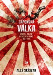 Skřivan Aleš: Japonská válka - Vzestup a pád Země vycházejícího slunce 1931-1945