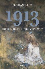 Illies Florian: 1913 - Co jsem ještě chtěl vyprávět