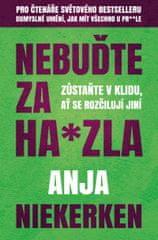 Niekerken Anja: Nebuďte za ha*zla - Zůstaňte v klidu, ať se rozčilují jiní