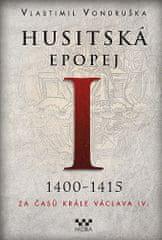 Vlastimil Vondruška: Husitská epopej I. 1400-1415 - Za časů krále Václava IV.