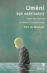 de Wachter Dirk: Umění být nešťastný - Inspirující pohled na štěstí a smysl života