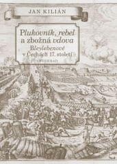 Kilián Jan: Plukovník, rebel a zbožná vdova - Bleylebenové v Čechách 17. století