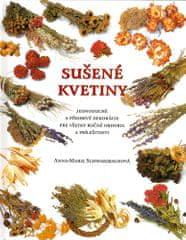 Anna Marie Schwarzbachová: Sušené kvetiny - Jednoduché a pôsobivé dekorácie pre všetky ročné obdobia a príležitosti