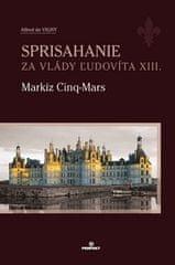 Alfred de Vigny: Sprisahanie za vlády Ľudovíta XIII. - Markíz Cinq-Mars