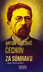 Anton Pavlovič Čechov: Za súmraku - ...slávna zbierka poviedok