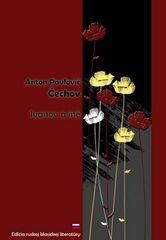 Anton Pavlovič Čechov: Ivanov a iné