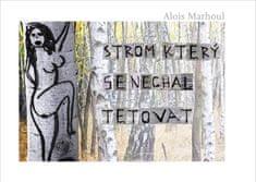 Marhoul Alois: Strom, který se nechal tetovat