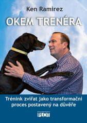 Ramirez Ken: Okem trenéra - Trénink zvířat jako transformační proces postavený na důvěře