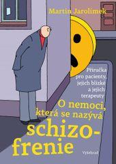 Jarolímek Martin: O nemoci, která se nazývá schizofrenie - Příručka pro pacienty, jejich blízké a je