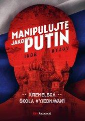 Ryzov Igor: Manipulujte jako Putin - Kremelská škola vyjdenávání