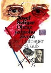 Hofbauer Josef, Strauß Emil: Josef Seliger - Obraz jednoho života