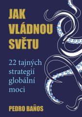 Banos Pedro: Jak vládnou světu - 22 strategií globální moci