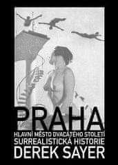 Sayer Derek: Praha, hlavní město 20. století - Surrealistická historie