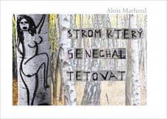 Alois Marhoul: Strom, který se nechal tetovat