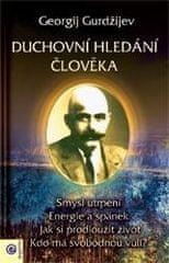 Gurdžijev Georgij Ivanovič: Duchovní hledání člověka