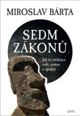 Bárta Miroslav: Sedm zákonů - Jak se civilizace rodí, rostou a upadají