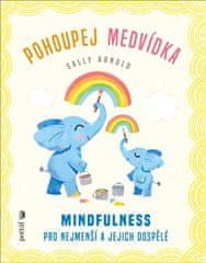 Arnold Sally: Pohoupej medvídka - Mindfulness pro nejmenší a jejich dospělé