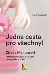 Anderliková Lore: Jedna cesta pro všechny! Život s Montessori / Montessori terapie a léčebná pedagog