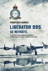 Adamec František: Liberator 995 se nevrátil - 311. čs. bombardovací peruť RAF a příběh osmi letců os